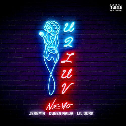 Ne-Yo U 2 Luv remix Jeremih Queen Naija Lil Durk