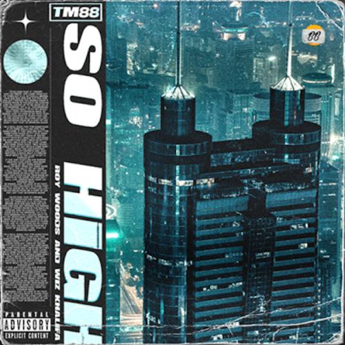 TM88 Wiz Khalifa Roy Woods So High