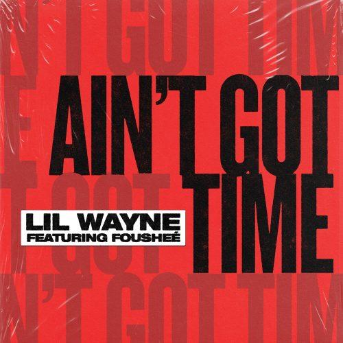 Lil Wayne Fousheé Ain't Got No Time