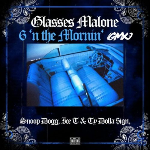 6 'N the Mornin' (GMX) Glasses Malone Snoop Dogg Ice T Ty Dolla $ign