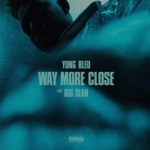 Yung Bleu Big Sean Way More Close