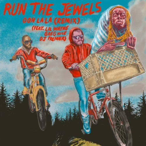 Run The Jewels Lil Wayne Greg Nice DJ Premier Ooh La La Remix